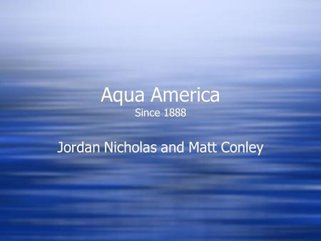 Aqua America Since 1888 Jordan Nicholas and Matt Conley.