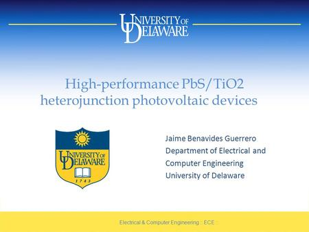 High-performance PbS/TiO2 heterojunction photovoltaic devices Jaime Benavides Guerrero Department of Electrical and Computer Engineering University of.