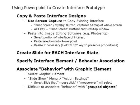 "Using Powerpoint to Create Interface Prototype Copy & Paste Interface Designs –Use Screen Capture to Copy Existing Interface –""Print Screen / SysRq"" Button:"