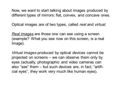 Now, we want to start talking about images produced by different types of mirrors: flat, convex, and concave ones. Optical images are of two types, called.