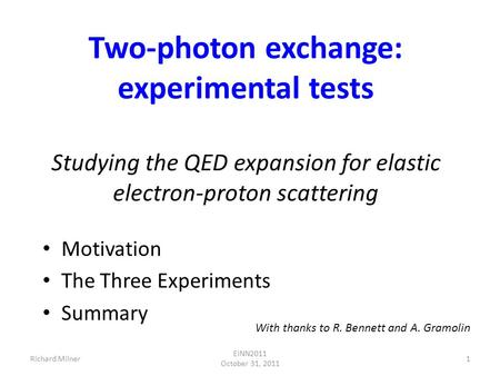 Two-photon exchange: experimental tests Studying the QED expansion for elastic electron-proton scattering Motivation The Three Experiments Summary 1Richard.