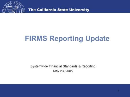 1 FIRMS Reporting Update Systemwide Financial Standards & Reporting May 23, 2005.