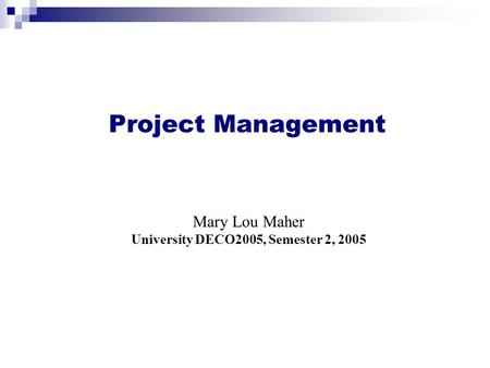 Mary Lou Maher University DECO2005, Semester 2, 2005 Project Management.
