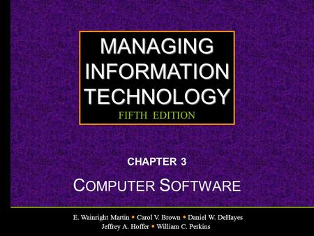 E. Wainright Martin Carol V. Brown Daniel W. DeHayes Jeffrey A. Hoffer William C. Perkins MANAGINGINFORMATIONTECHNOLOGY FIFTH EDITION CHAPTER 3 C OMPUTER.