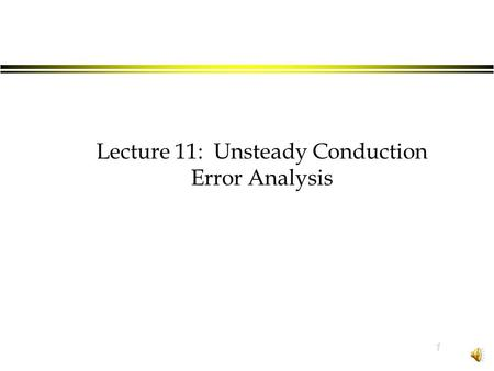 1 Lecture 11: Unsteady Conduction Error Analysis.