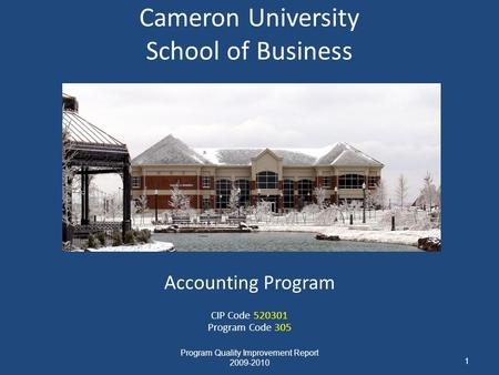Cameron University School of Business Accounting Program CIP Code 520301 Program Code 305 Program Quality Improvement Report 2009-2010 1.