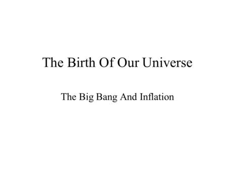 The Birth Of Our Universe The Big Bang And Inflation.