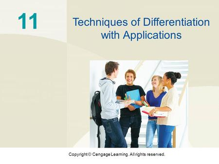 Copyright © Cengage Learning. All rights reserved. 11 Techniques of Differentiation with Applications.