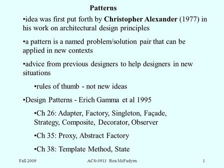 Fall 2009ACS-3913 Ron McFadyen1 idea was first put forth by Christopher Alexander (1977) in his work on architectural design principles a pattern is a.