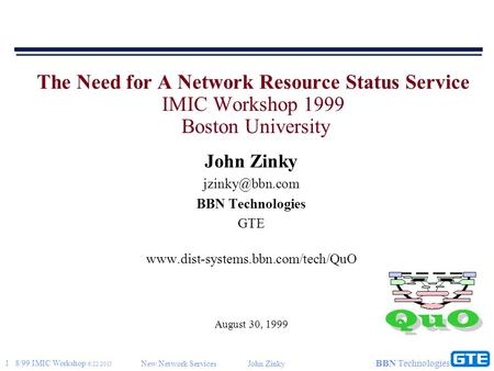 1 8/99 IMIC Workshop 6/22/2015 New Network ServicesJohn Zinky BBN Technologies The Need for A Network Resource Status Service IMIC Workshop 1999 Boston.