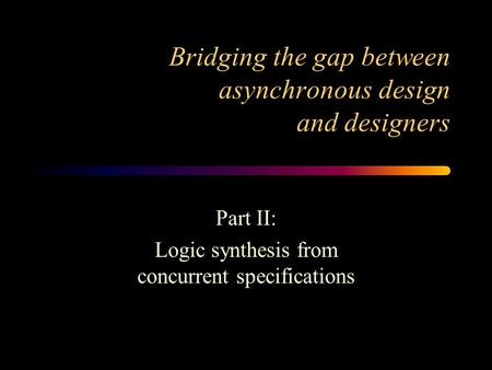 Bridging the gap between asynchronous design and designers Part II: Logic synthesis from concurrent specifications.