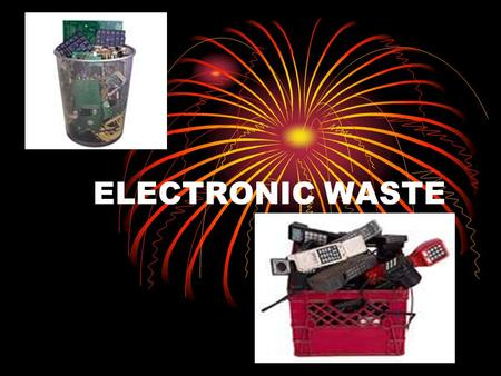 ELECTRONIC WASTE. PRESENTATION OUTLINE Background Problems Management and disposal options The government's responsibilities.