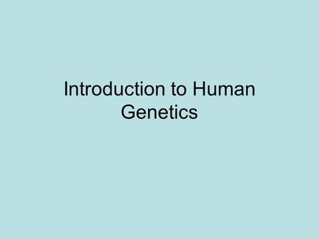 Introduction to Human Genetics. Facts Humans have 46 chromosomes or 23 pairs of chromosomes 2 types of chromosomes: –Autosomes: chromosomes that determine.