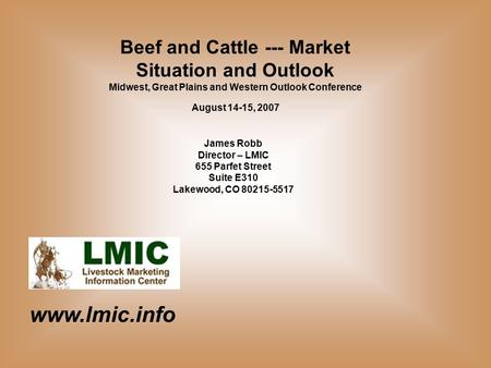 Www.lmic.info James Robb Director – LMIC 655 Parfet Street Suite E310 Lakewood, CO 80215-5517 Beef and Cattle --- Market Situation and Outlook Midwest,