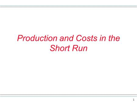 1 Production and Costs in the Short Run. 2 Overview In this section we want to 1) Think about how production might occur and change as different amounts.