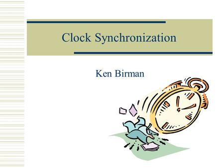 Clock Synchronization Ken Birman. Why do clock synchronization?  Time-based computations on multiple machines Applications that measure elapsed time.
