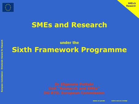 Istanbul, 24 April 2003 European Commission - Directorate General for Research DGRTD- Dir B.3 Dr. If.Pottaki SMEs & Research SMEs and Research under the.
