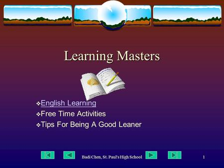 Badi Chen, St. Paul's High School1 Learning Masters  English Learning English Learning  Free Time Activities  Tips For Being A Good Leaner.
