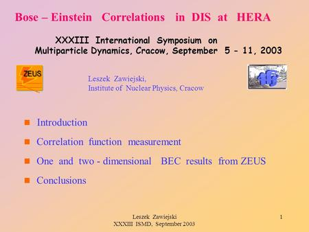 Leszek Zawiejski XXXIII ISMD, September 2003 1 Bose – Einstein Correlations in DIS at HERA XXXIII International Symposium on Multiparticle Dynamics, Cracow,