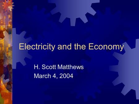 Electricity and the Economy H. Scott Matthews March 4, 2004.