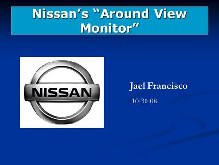"Nissan's ""Around View Monitor"" Jael Francisco 10-30-08."