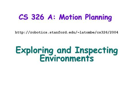CS 326 A: Motion Planning  Exploring and Inspecting Environments.