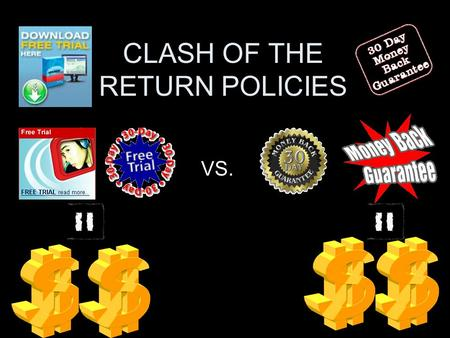 CLASH OF THE RETURN POLICIES VS.. QUESTION  What factors make having a return policy a profitable strategy?  How do varying types of return policies.