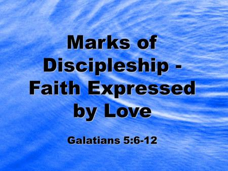 Marks of Discipleship - Faith Expressed by Love