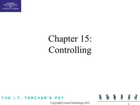Copyright Course Technology 2001 1 Chapter 15: Controlling.