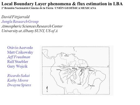 Local Boundary Layer phenomena & flux estimation in LBA 2ª Reunión Nacional de Ciencias de la Tierra UNIÓN GEOFÍSICA MEXICANA David Fitzjarrald Jungle.