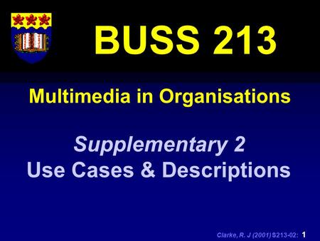 Clarke, R. J (2001) S213-02: 1 Multimedia in Organisations BUSS 213 Supplementary 2 Use Cases & Descriptions.