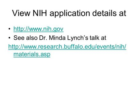 View NIH application details at  See also Dr. Minda Lynch's talk at  materials.asp.