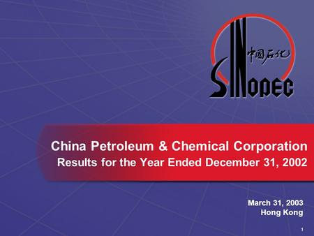 1 March 31, 2003 Hong Kong China Petroleum & Chemical Corporation Results for the Year Ended December 31, 2002.