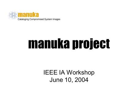 Manuka project IEEE IA Workshop June 10, 2004. Agenda Introduction Inspiration to Solution Manuka Use SE Approach Conclusion.
