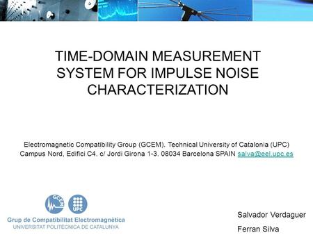 TIME-DOMAIN MEASUREMENT SYSTEM FOR IMPULSE NOISE CHARACTERIZATION Salvador Verdaguer Ferran Silva Electromagnetic Compatibility Group (GCEM). Technical.