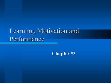 Learning, Motivation and Performance Chapter #3. Learning Outcomes  By the conclusion of this discussion you should: å More thoroughly understand what.