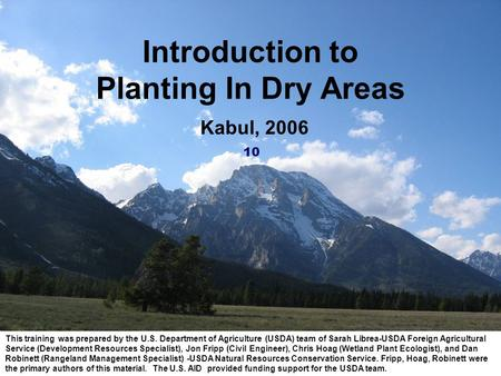 Introduction to Planting In Dry Areas This training was prepared by the U.S. Department of Agriculture (USDA) team of Sarah Librea-USDA Foreign Agricultural.