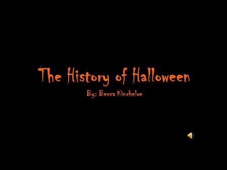 The History of Halloween By: Becca Kincheloe