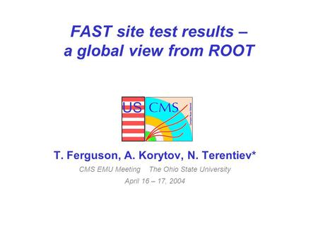 US FAST site test results – a global view from ROOT T. Ferguson, A. Korytov, N. Terentiev* CMS EMU Meeting The Ohio State University April 16 – 17, 2004.