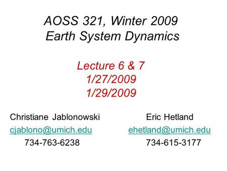 AOSS 321, Winter 2009 Earth System Dynamics Lecture 6 & 7 1/27/2009 1/29/2009 Christiane Jablonowski Eric Hetland