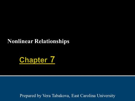Nonlinear Relationships Prepared by Vera Tabakova, East Carolina University.
