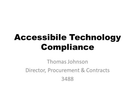 Thomas Johnson Director, Procurement & Contracts 3488 Accessibile Technology Compliance.