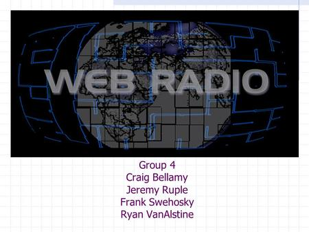 Group 4 Craig Bellamy Jeremy Ruple Frank Swehosky Ryan VanAlstine.