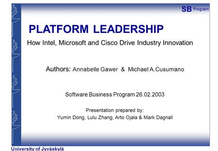 PLATFORM LEADERSHIP How Intel, Microsoft and Cisco Drive Industry Innovation Authors: Annabelle Gawer & Michael A.Cusumano Software Business Program.