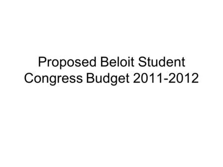 Proposed Beloit Student Congress Budget 2011-2012.