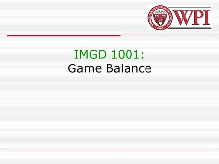 IMGD 1001: Game Balance. IMGD 10012 Outline  Gameplay(done) ‏  Level Design(done) ‏  Game Balance(next) ‏