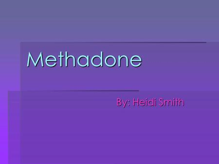 Methadone By: Heidi Smith. Drug Name Information  Street Names  Brand Name  Chemical Name Frizzies Dollies Dolophine Methadone Hydrochloride.