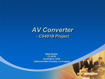 AV Converter - CS491B Project Mads Moeller CS 491B December 8, 2006 California State University, Los Angeles.