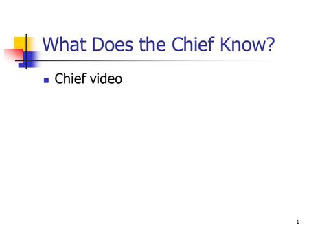 1 What Does the Chief Know? Chief video. 2 Fundamental Principles of Implementing Information Technology Chapter 1.