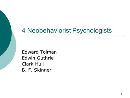 1 4 Neobehaviorist Psychologists Edward Tolman Edwin Guthrie Clark Hull B. F. Skinner.